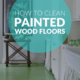 How to Clean Painted Wood Floors