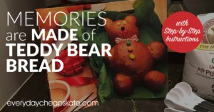 Memories are Made of Teddy Bear Bread