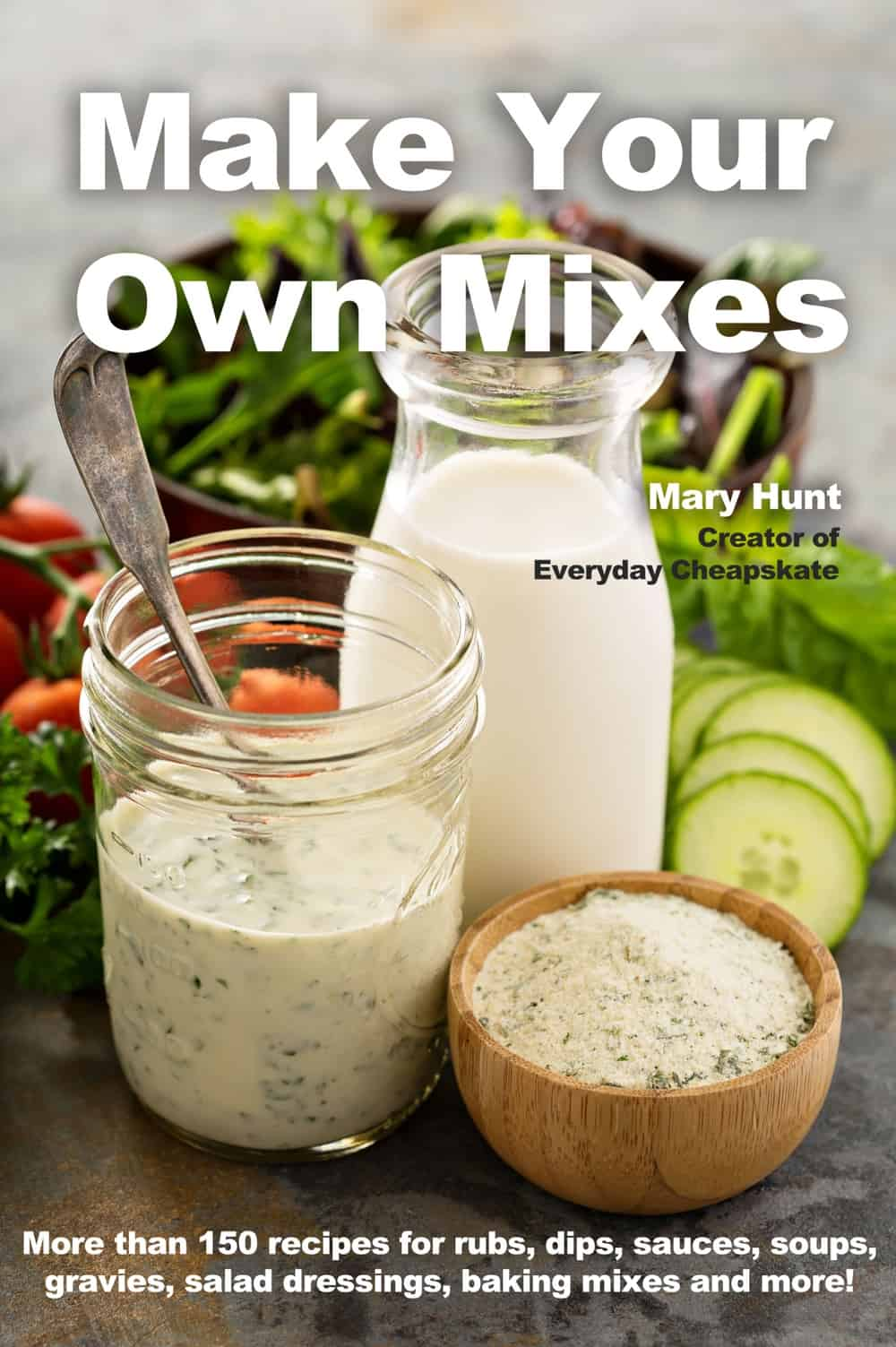 Easy do-it-yourself recipes and instructions to duplicate your favorite commercial seasonings, rubs, dips, sauces, soups, gravies, salad dressings, baking mixes and more!