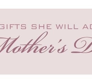 Mother's-Day-Gifts-She-Will-Adore