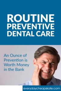 Routine Dental Care: An Ounce of Prevention is Worth Money in the Bank