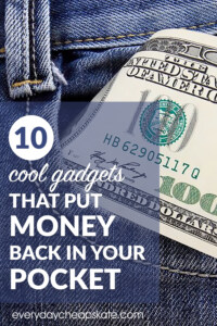 10 Cool Gadgets That Put Money Back In Your Pocket