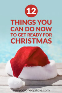 12 Things You Can Do Now to Get Ready for Christmas
