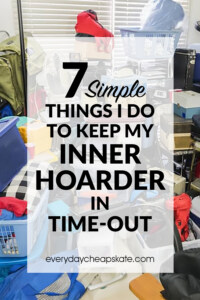 7 Simple Things I Do to Keep My Inner Hoarder in Time-Out