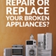 Should you Repair or Replace your Broken Appliances?