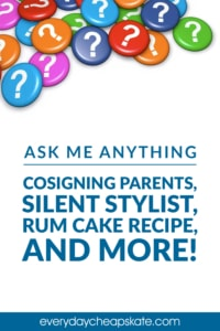 Ask Me Anything: Cosigning Parents, Silent Stylist, Rum Cake Recipe, and More