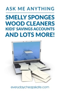 Ask Me Anything: Smelly Sponges, Wood Cleaners, Kids' Savings Accounts and More
