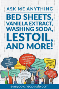Ask Me Anything: Bed Sheets, Vanilla Extract, Washing Soda, Lestoil, and More!