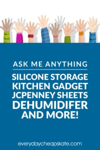 Ask Me Anything: Silicone Storage, Kitchen Gadget, JCPenney Sheets, Dehumidifer, and More