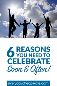 6 Reasons You Need to Celebrate Soon—and Often!