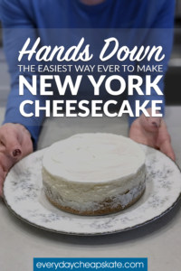 Hands Down the Easiest Way Ever to Make New York Cheesecake