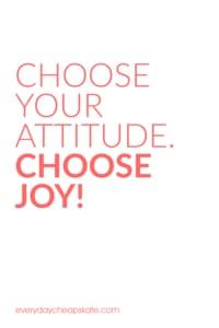 Choose your attitude. Choose joy!