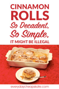 Cinnamon Rolls So Decadent, So Simple, it Might Be Illegal