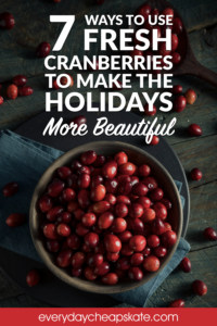 7 Ways to Use Fresh Cranberries to Make the Holidays More Beautiful