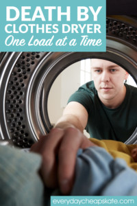 Death by Clothes Dryer, One Load at a Time