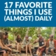 17 Favorite Things I Use (Almost) Daily