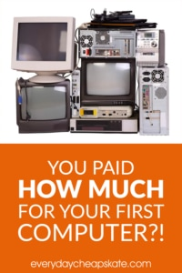 You Paid How Much for Your First Computer?!