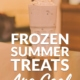 Frozen Summer Treats are Cool
