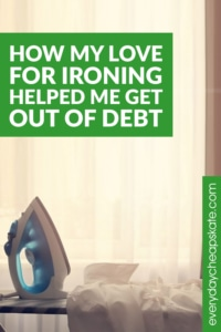 How My Love For Ironing Helped Me Get Out of Debt