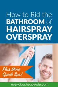 How to Rid Bathroom of Hairspray Overspray Plus More Quick Tips