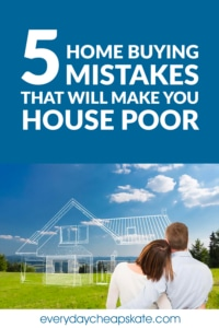 5 Home Buying Mistakes That Will Make You House Poor