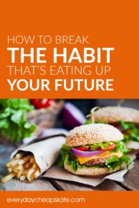 How To Break The Habit That's Eating Up Your Future