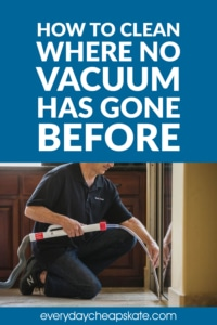 How To Clean Where No Vacuum Has Gone Before