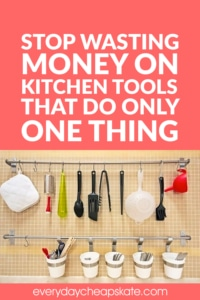 Stop Wasting Money on Kitchen Tools That Do Only One Thing