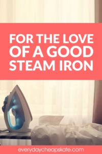 For the Love of a Good Steam Iron