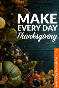 Make Every Day Thanksgiving!