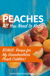 Peaches—Tips, Tricks, & My Grandmother's Peach Cobbler
