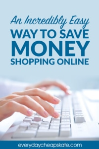 An Incredibly Easy Way to Save Money Shopping Online