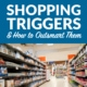 The Top 12 Shopping Triggers and How to Outsmart Them