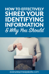 How to Effectively Shred Your Identifying Information and Why You Should