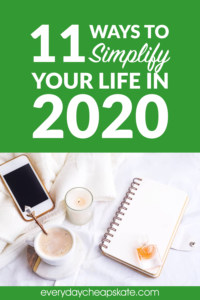 11 Ways to Simplify Your Life in 2020