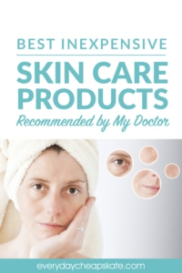 The Best Inexpensive Skin Care Products Recommended by My Doctor