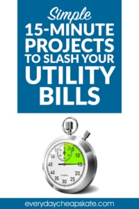 Simple 15-Minute Projects to Slash Your Utility Bills