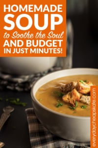 Homemade Soup to Soothe the Soul and Budget—in Just Minutes!