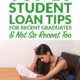 Top 10 Student Loan Tips for Recent Graduates and Not So Recent Too