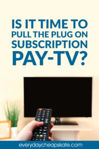 Is It Time to Pull the Plug on Subscription Pay-TV?