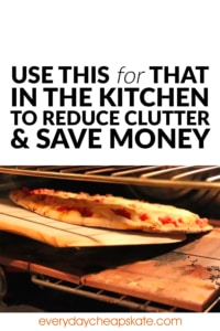 Use This for That in the Kitchen to Reduce Clutter and Save Money