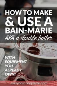 How to Make & Use a Bain-Marie (AKA A Double Boiler)