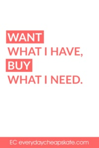Quote - Want What You Have, Buy What You Need